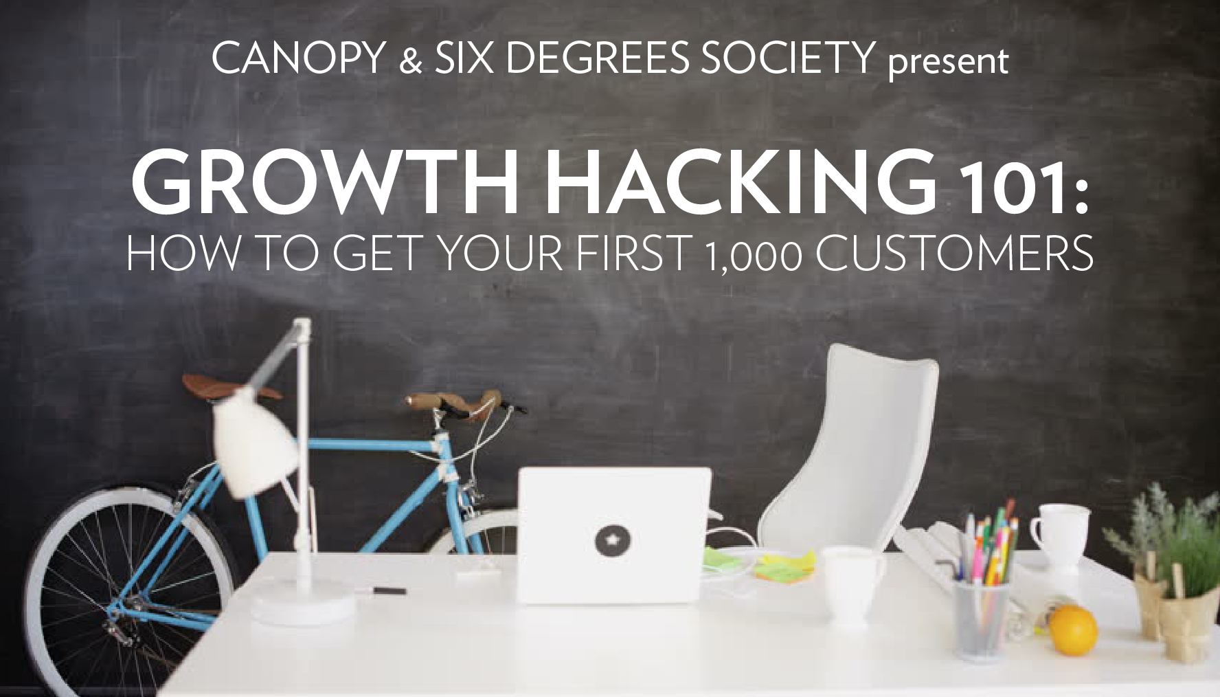 Growth Hacking 101 Presented by Six Degrees Society & CANOPY