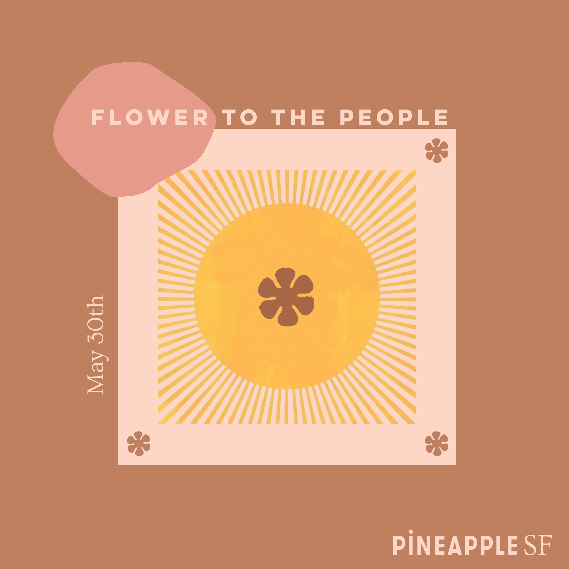 pineapple SF presents: Flower to the People