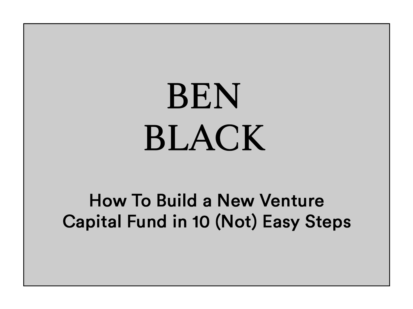 How to Build a New Venture Capital Fund in 10 (Not) Easy Steps