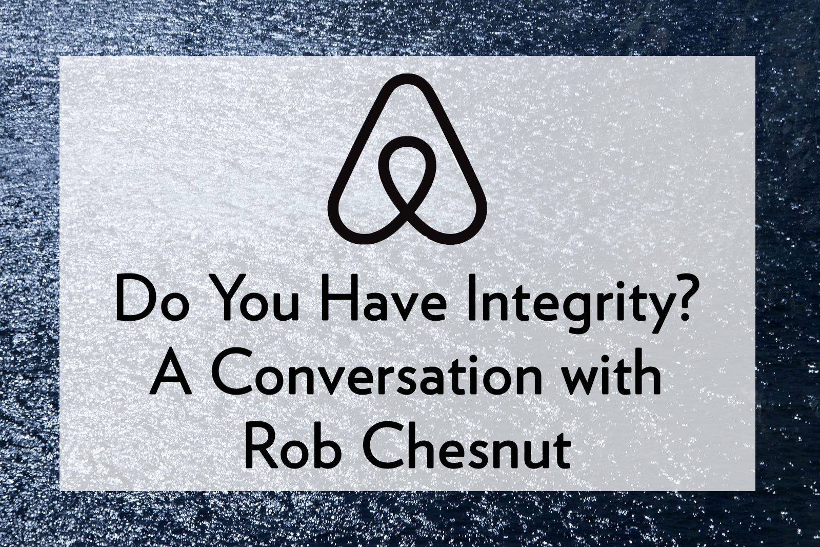 Do You Have Integrity? A Conversation with Rob Chesnut